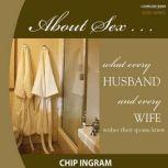 About Sex What Every Husband Wishes His Wife Knew about Sex, Chip Ingram
