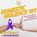 Domestic Violence 101 Survival Guide for Intimate Partner Violence, HowExpert