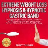 EXTREME WEIGHT LOSS HYPNOSIS & HYPNOTIC GASTRIC BAND Self Suggestion | Easy Healthy Habits | Meditations. Stop Emotional Eating & Stop Sugar Cravings. No Food Addiction & Crave Less Food Effortlessly. NEW VERSION, EMILY THIELKE