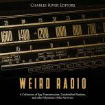 Weird Radio: A Collection of Spy Transmissions, Unidentified Stations, and other Mysteries of the Airwaves, Charles River Editors