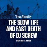 The Slow Life and Fast Death of DJ Screw, Michael Hall
