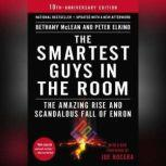 The Smartest Guys in the Room The Amazing Rise and Scandalous Fall of Enron, Bethany McLean