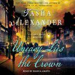 Uneasy Lies the Crown A Lady Emily Mystery, Tasha Alexander