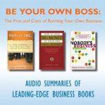 Be Your Own Boss The Pros and Cons of Running Your Own Business, Various Authors