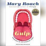 Gulp Adventures on the Alimentary Canal, Mary Roach
