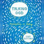 Talking God Philosophers on Belief, Gary Gutting
