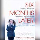 Six Months Later, Natalie D. Richards
