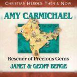 Amy Carmichael Rescuer of Precious Gems, Janet Benge