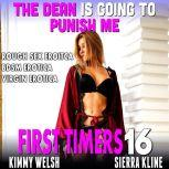 The Dean Is Going To Punish Me : First Timers 16 (Rough Sex Erotica BDSM Erotica Virgin Erotica), Kimmy Welsh