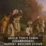 Uncle Tom's Cabin  (Unabridged), Harriet Beecher Stowe