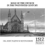 Role of the Church in the 20th Century, John Warwick Montgomery