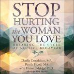 Stop Hurting the Woman You Love Breaking the Cycle of Abusive Behavior, MA Donaldson