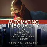 Automating Inequality How High-Tech Tools Profile, Police, and Punish the Poor, Virginia Eubanks
