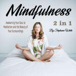 Mindfulness: Awakening Your Soul to Meditation and the Beauty of Your Surroundings, Stephanie White