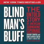 Blind Man's Bluff The Untold Story of American Submarine Espionage, Sherry Sontag