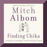 Finding Chika A Little Girl, an Earthquake, and the Making of a Family, Mitch Albom