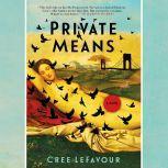 Private Means A Novel, Cree Lefavour