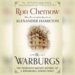 The Warburgs The Twentieth-Century Odyssey of a Remarkable Jewish Family, Ron Chernow