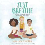 Just Breathe Meditation, Mindfulness, Movement, and More, Mallika Chopra