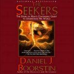The Seekers The Story of Man's Continuing Quest, Daniel J. Boorstin