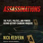 Assassinations The Plots, Politics, and Powers Behind History-Changing Murders, Nick Redfern