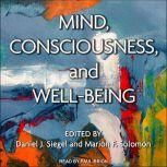 Mind, Consciousness, and Well-Being, Daniel J. Siegel