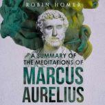 A Summary of the Meditations of Marcus Aurelius, Robin Homer