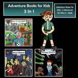 Adventure Books for Kids 3 Adventures for Kids in 1 Book (Children's Adventure Stories), Jeff Child