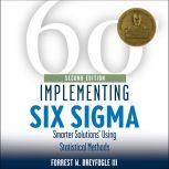 Implementing Six Sigma Smarter Solutions Using Statistical Methods 2nd Edition, Forrest W. Breyfogle III