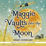 Maggie Vaults Over the Moon, Grant Overstake