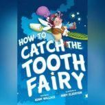 How to Catch the Tooth Fairy, Adam Wallace