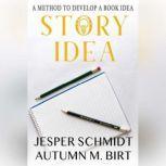 Story Idea A Method to Develop a Book Idea, Jesper Schmidt
