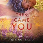 Then Came You, Iris Morland