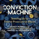 Conviction Machine Standing Up to Federal Prosecutorial Abuse, Sidney Powell