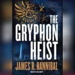 The Gryphon Heist, James R. Hannibal