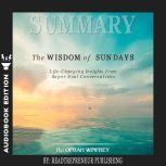 Summary of The Wisdom of Sundays: Life-Changing Insights from Super Soul Conversations by Oprah Winfrey, Readtrepreneur Publishing