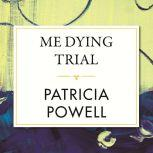 Me Dying Trial, Patricia Powell