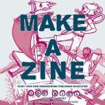 Make a Zine!, 20th Anniversary Edition Start Your Own Underground Publishing Revolution, Joe Biel