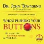 Who's Pushing Your Buttons? Handling the Difficult People in Your Life, John Townsend