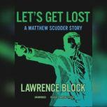 Lets Get Lost A Matthew Scudder Story, Lawrence Block