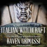 Italian Witchcraft The Old Religion of Southern Europe, Raven Grimassi