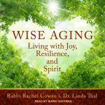 Wise Aging Living with Joy, Resilience, and Spirit, Rabbi Rachel Cowan