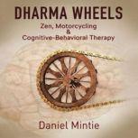 Dharma Wheels Zen, Motorcycling & Cognitive-Behavioral Therapy, Daniel Mintie
