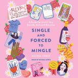 Single and Forced to Mingle A Guide for (Nearly) Any Socially Awkward Situation, Melissa Croce
