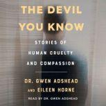 The Devil You Know Stories of Human Cruelty and Compassion, Gwen Adshead