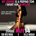 My Lodger Is A Peeping Tom – I Want Him In My Ass : Anal MILFs 14 (Anal Sex Erotica MILF Erotica), Tori Westwood