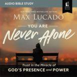 You Are Never Alone: Audio Bible Studies Trust in the Miracle of God's Presence and Power, Max Lucado