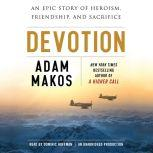 Devotion An Epic Story of Heroism, Friendship, and Sacrifice, Adam Makos