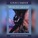 Medicine Ground, Louis L'Amour