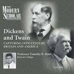 Dickens and Twain Capturing 19th Century Britain and America, Timothy B. Shutt